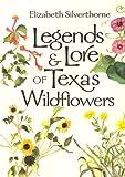 Legends & Lore of Texas Wildflowers (LOUISE LINDSEY MERRICK NATURAL ENVIRONMENT SERIES)