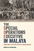 The Special Operations Executive in Malaya: World War II and the Path to Independence (International Library of War Studies)