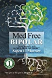 "Med Free Bipolar: Thrive Naturally with the Med Free Method""¢ (Med Free Method Book Series) (Volume 1)"