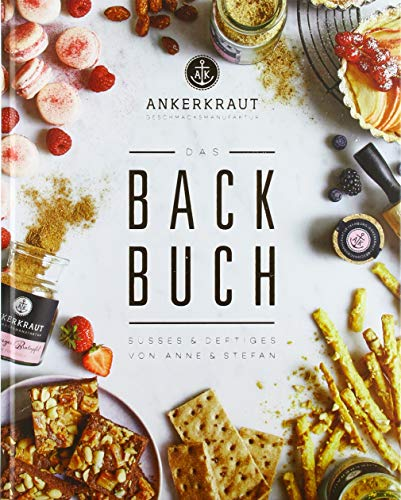 Das Ankerkraut Backbuch: Annes & Stefans Backkreationen: Süßes & Deftiges von Anne & Stefan