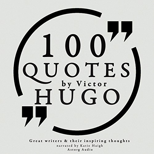 100 Quotes by Victor Hugo     Great Writers and Their Inspiring Thoughts              By:                                                                                                                                 Victor Hugo                               Narrated by:                                                                                                                                 Katie Haigh                      Length: 31 mins     3 ratings     Overall 5.0