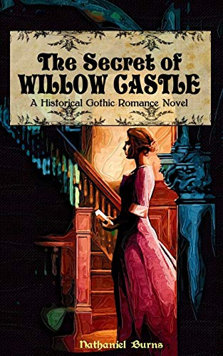 Compare Textbook Prices for The Secret of Willow Castle: A Historical Gothic Romance Novel  ISBN 9781499191011 by Burns, Nathaniel
