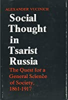 Social Thought in Tsarist Russia: The Quest for a General Science of Society, 1861-1917