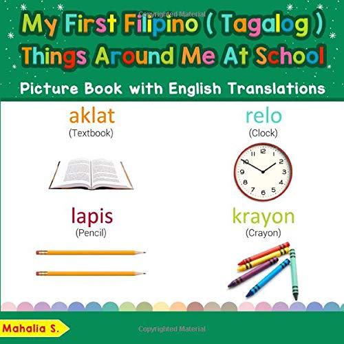 My First Filipino (Tagalog) Things Around Me at School Picture Book with English Translations: Bilingual Early Learning & Easy Teaching Filipino ... Basic Filipino (Tagalog) words for Children)