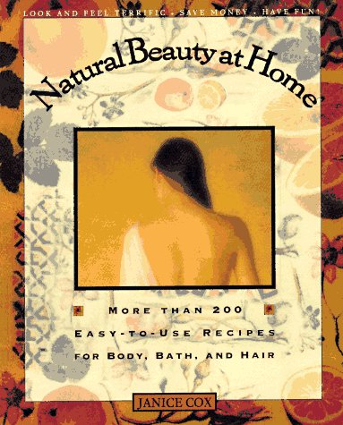 Price comparison product image Natural Beauty at Home: More Than 200 Easy-to-Use Recipes for Body,  Bath,  and Hair