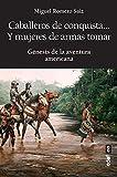 Caballeros de conquista... y mujeres de armas tomar: Génesis de la aventura americana (Clío....