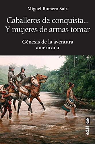 Caballeros de conquista... y mujeres de armas tomar: Génesis de la aventura americana (Clío. Crónicas de la historia)