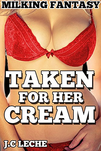 MILKING FANTASY: TAKEN FOR HER CREAM (Taboo, Bundle, Collection)