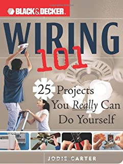 Black & Decker Wiring 101: 25 Projects You Really Can Do Yourself (Black & Decker 101)