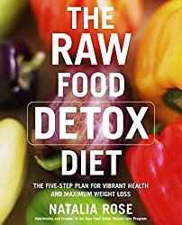 The Raw Food Detox Diet: The Five-Step Plan for Vibrant Health and Maximum Weight Loss by Natalia Rose