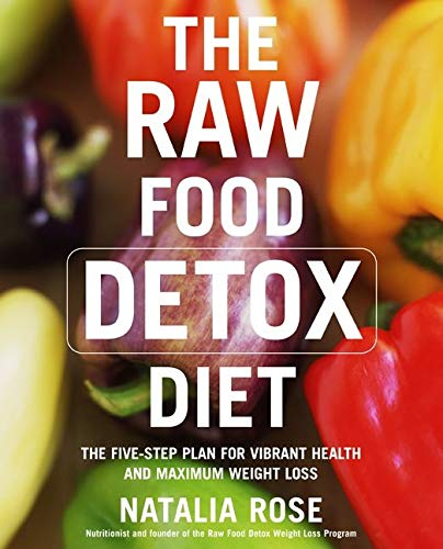 The Raw Food Detox Diet: The FiveStep Plan for Vibrant Health and Maximum Weight Loss Raw Food Series 1