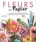 Fleurs en papier : Un guide complet pour créer des bouquets plus vrais que nature