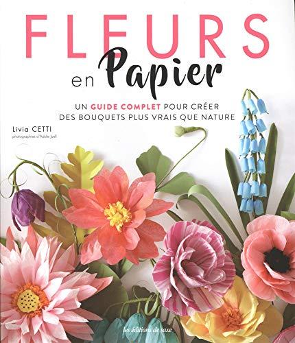 Fleurs en papier: Un guide complet pour créer des bouquets plus vrais que nature