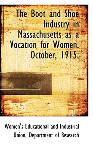 The Boot and Shoe Industry in Massachusetts as a Vocation for Women. October, 1915.