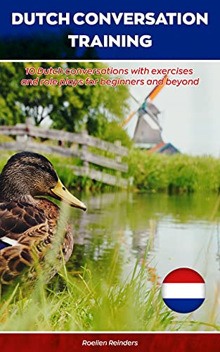 Dutch Conversation Training: 10 Dutch conversations scripts with exercises and role plays for beginners and beyond (Dutch Edition)