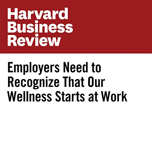 Employers Need to Recognize That Our Wellness Starts at Work cover art