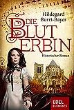 Die Bluterbin: Historischer Roman