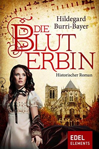 Die Bluterbin: Historischer Roman (German Edition)