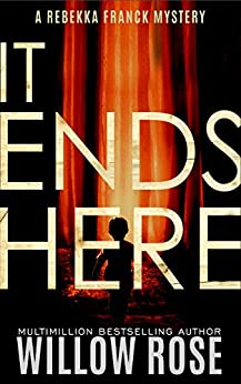 IT ENDS HERE (Rebekka Franck Book 10) by [Willow Rose]