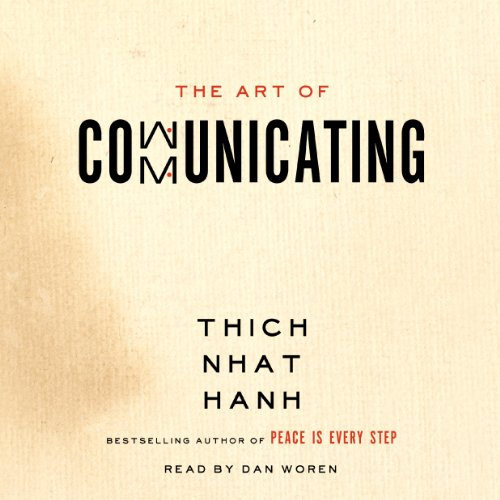 The Art of Communicating                   Written by:                                                                                                                                 Thich Nhat Hanh                               Narrated by:                                                                                                                                 Dan Woren                      Length: 3 hrs and 18 mins     10 ratings     Overall 4.2