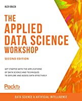 The Applied Data Science Workshop, 2nd Edition Front Cover