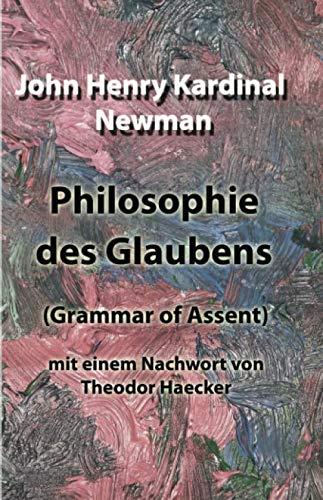 Philosophie des Glaubens: (Grammar of Assent) mit einem Nachwort von Theodor Haecker