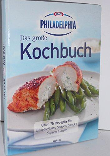 Das große Kochbuch. Über 75 Rezepte für Hauptgerichte, Saucen, Snacks, Suppen & mehr. Kraft Philadelphia