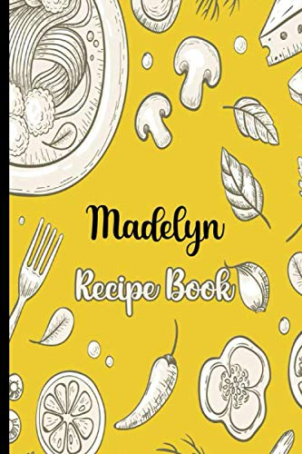 Cook With Love Madelyn Recipe Book: Recipe Notebook to Write In, Record Your Treasured Recipes in Your Own Custom Cookbook Journal,Blank Cookbook Journal For Your Favorite Recipes, 6' x 9', 100 Pages