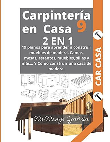 CARPINTERÍA EN CASA 2 EN 1: 19 planos para aprender a construir muebles de madera. Camas, mesas, estantes, muebles, sillas y más… Y Cómo construir una casa de madera.