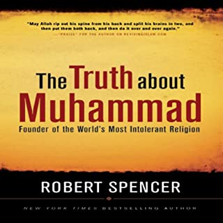 The Truth About Muhammad     Founder of the World's Most Intolerant Religion              By:                                                                                                                                 Robert Spencer                               Narrated by:                                                                                                                                 James Adams                      Length: 6 hrs and 45 mins     20 ratings     Overall 4.5
