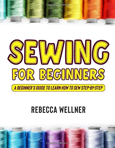 Sewing for Beginners: A Beginner's Guide to Learn How to Sew Step-By-Step