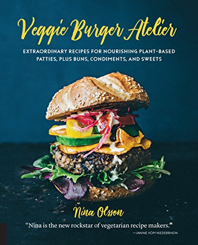 Veggie Burger Atelier: Extraordinary Recipes for Nourishing Plant-Based Patties, Plus Buns, Condiments, and Sweets (English Edition)