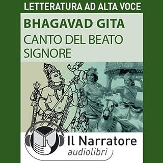 Bhagavad Gita     Canto del Beato Signore              Di:                                                                                                                                 Autori Vari                               Letto da:                                                                                                                                 Stefania Pimazzoni,                                                                                        Moro Silo                      Durata:  43 min     33 recensioni     Totali 4,5