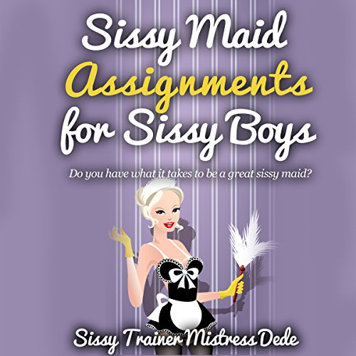 Sissy Maid Assignments by Sissy Trainer Mistress Dede cover art