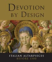 Devotion by Design: Italian Altarpieces before 1500 (National Gallery London Publications)