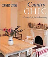 Country Chic: Country Style for Modern Living (Country Living)