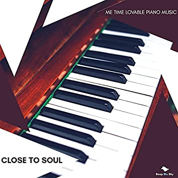 Close To Soul - Me Time Lovable Piano Music