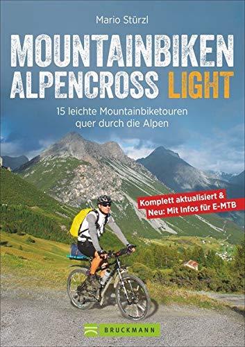 Alpencross Mountainbike Light: 15 leichte Mountainbiketouren quer durch die Alpen. Ein MTB-Guide für die Alpenüberquerung mit einfachen Varianten. Ohne Schieben, Tragen und Quälen
