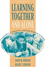 Learning Together and Alone: Cooperative, Competitive, and Individualistic Learning (5th Edition)