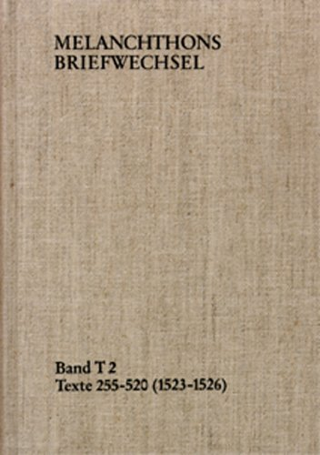 Melanchthons Briefwechsel / Band T 2: Texte 255-520 (1523–1526) (Philipp Melanchthon: Briefwechsel. Textedition)