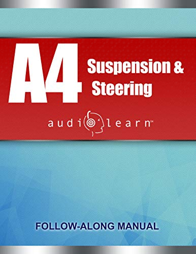 ASE A4 Suspension and Steering Test: AudioLearn: Complete Audio Review for the Automotive Service Excellence (ASE) Automobile & Light Truck Certification ... and Steering Test (A4) (English Edition)