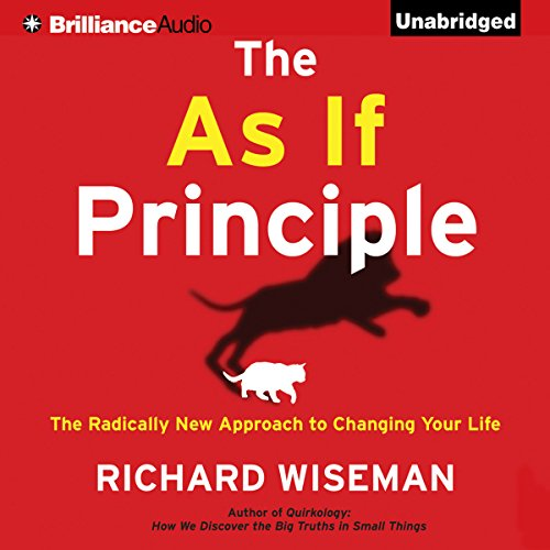 The As If Principle     The Radically New Approach to Changing Your Life              By:                                                                                                                                 Richard Wiseman                               Narrated by:                                                                                                                                 Ralph Lister                      Length: 7 hrs and 45 mins     88 ratings     Overall 4.4