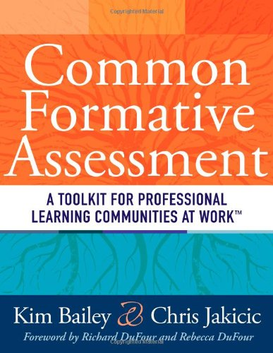 Common Formative Assessment: A Toolkit for Professional Learning Communities at Work (How Teams Can Use Assessment Data Effectively and Efficiently)
