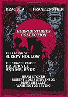 Horror Stories Collection: Dracula, The Strange Case of Dr. Jekyll and Mr. Hyde, Frankenstein and The Legend of Sleepy Hollow