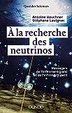 À la recherche des neutrinos - Messagers de l'infiniment grand et de l'infiniment petit