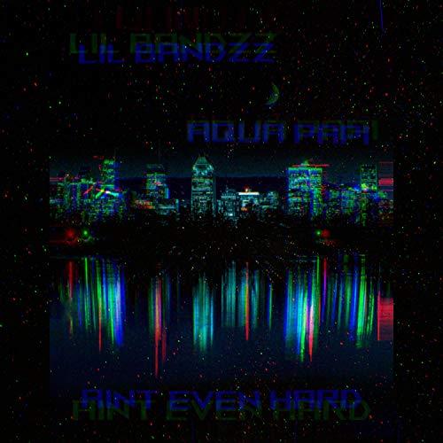 Ain\'t Even Hard (feat. Aqua Papi) [Explicit]