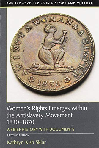 Women's Rights Emerges within the Anti-Slavery Movement, 1830-1870: A Short History with Documents (The Bedford Series i