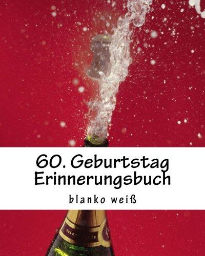 60. Geburtstag Erinnerungsbuch blanko weiß: Gästebuch mit 50 Seiten zur individuellen Gestaltung...
