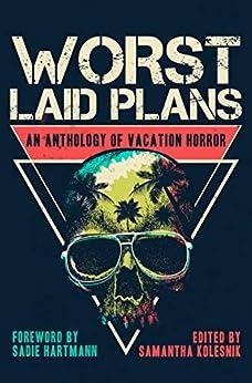 Worst Laid Plans: an Anthology of Vacation Horror by [Samantha Kolesnik, Greg Sisco, Hailey Piper, Kenzie Jennings, V. Castro, Patrick Lacey, Scott Cole, Laura Keating, Mark Wheaton, Jeremy Herbert]