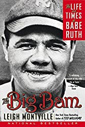 Image: The Big Bam: The Life and Times of Babe Ruth | Paperback: 416 pages | by Leigh Montville (Author). Publisher: Anchor; Reprint edition (May 1, 2007)